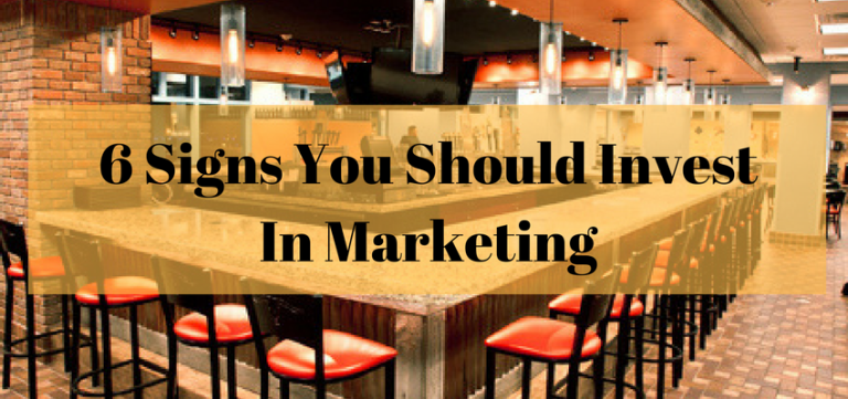 6 Signs You Should Invest In Marketing