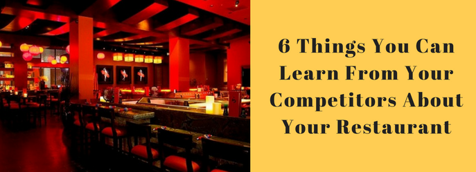6 Things You Can Learn From Your Competitors About Your Restaurant