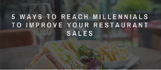 5 Ways To Reach Millennials To Improve Your Restaurant Sales