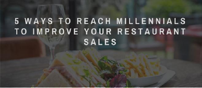 5 Ways To Reach Millennials To Improve Your Restaurant Sales