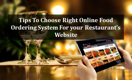 Tips To Choose Right Online Food Ordering System For your Restaurant's Website